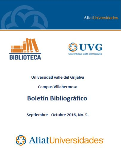 Universidad valle del Grijalva Campus Villahermosa Boletín Bibliográfico Septiembre - Octubre 2016, No. 5.