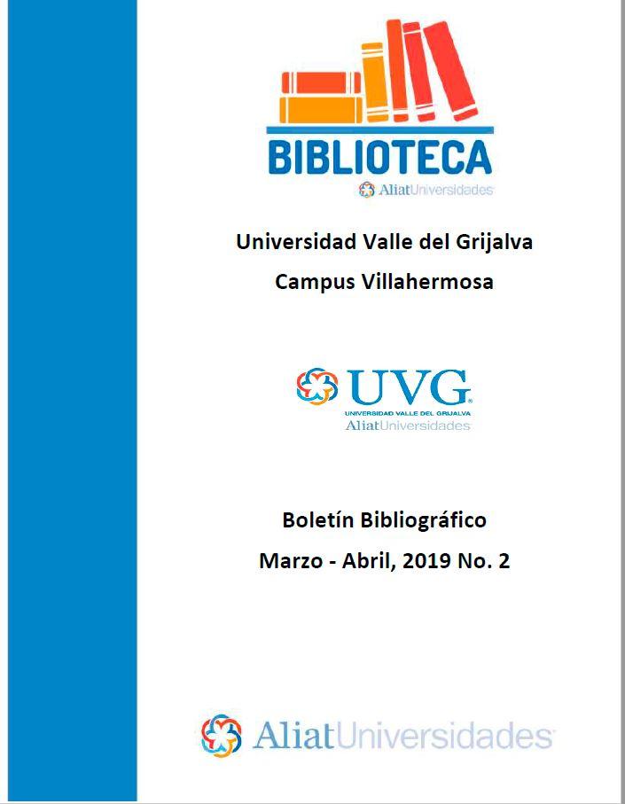 Universidad Valle del Grijalva Campus Villahermosa Boletín Bibliográfico  Marzo - Abril 2019, No 2