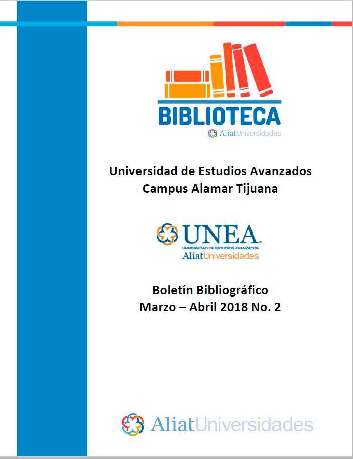Universidad De Estudios Avanzados Campus Alamar Tijuana Boletín Bibliográfico Marzo-Abril 2018, No. 2