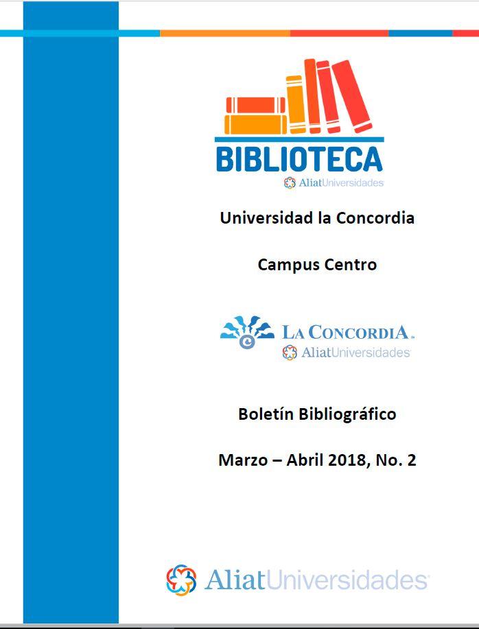 Universidad la Concordia Campus Centro Boletín Bibliogáfico Marzo-Abril 2018 No. 2