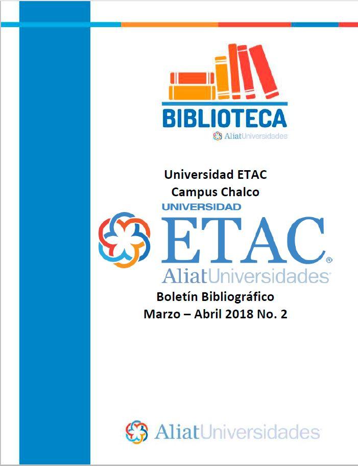 Universidad ETAC Campus Chalco Boletín Bibliográfico Marzo-Abril 2018, No. 2