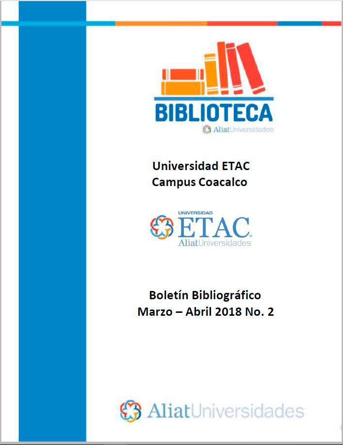 Universidad ETAC Campus Coacalco Boletín Bibliográfico Marzo-Abril 2018, No. 2