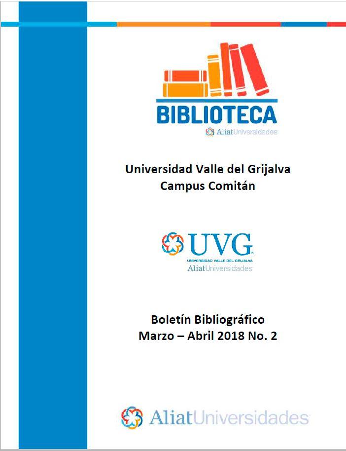 Universidad Valle de Grijalva Campus Comitán Boletín Bibliográfico Marzo-Abril 2018, No. 2