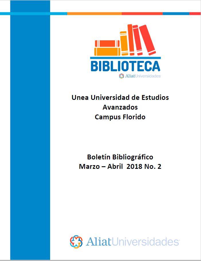 Universidad de Estudios Avanzados Campus Florido Boletín Bibliográfico Marzo-Abril 2018, No. 2