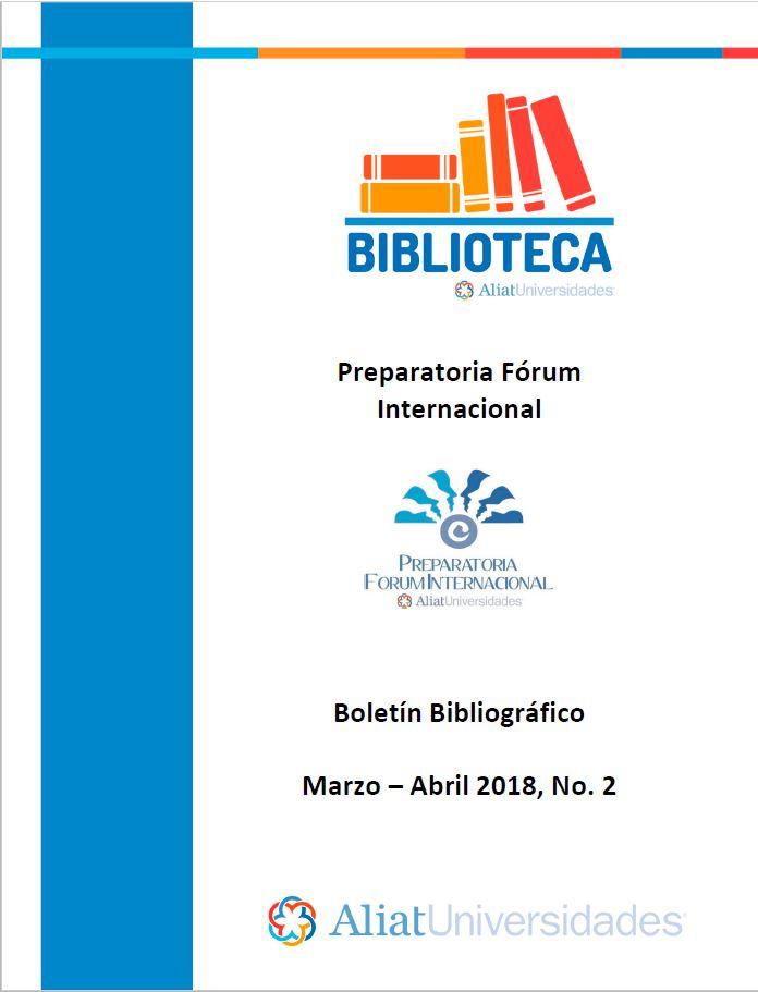Universidad La Concordia Campus Preparatoria Forum Internacional Boletín Bibliográfico Marzo—Abril 2018, No. 2