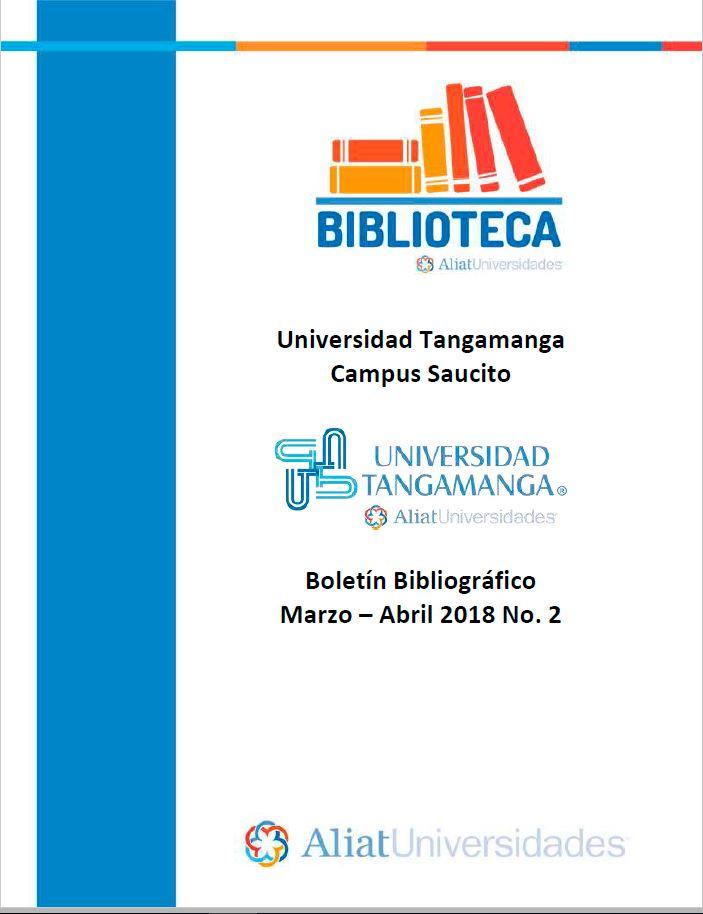 Universidad Tangamanga Campus Saucito Boletín Bibliográfico Marzo-Abril 2018, No. 2