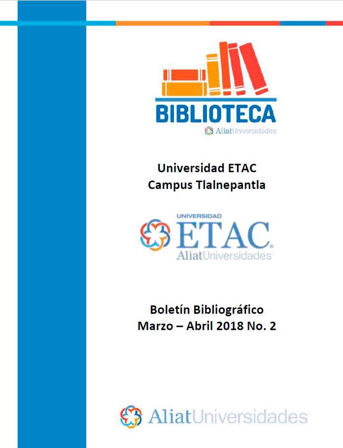 Universidad ETAC Campus Tlalnepantla Boletín Bibliográfico Marzo-Abril 2018, No. 2