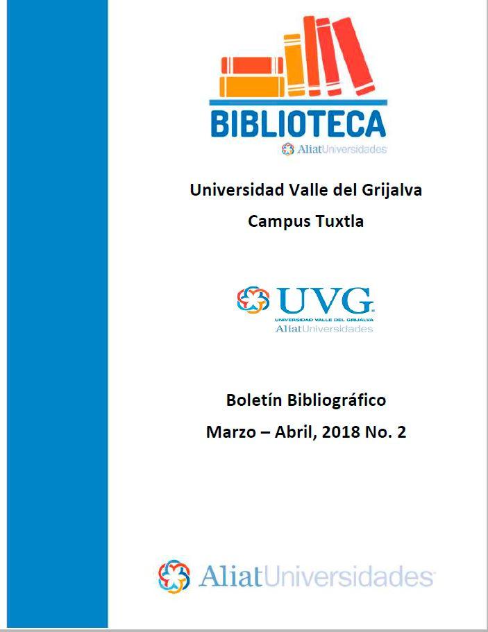 Universidad Valle de Grijalva Campus Tuxtla Boletín Bibliográfico Marzo-Abril 2018, No. 2