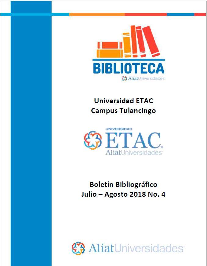 Universidad ETAC Campus Tulancingo Boletín Bibliográfico Julio-Agosto 2018, No. 4