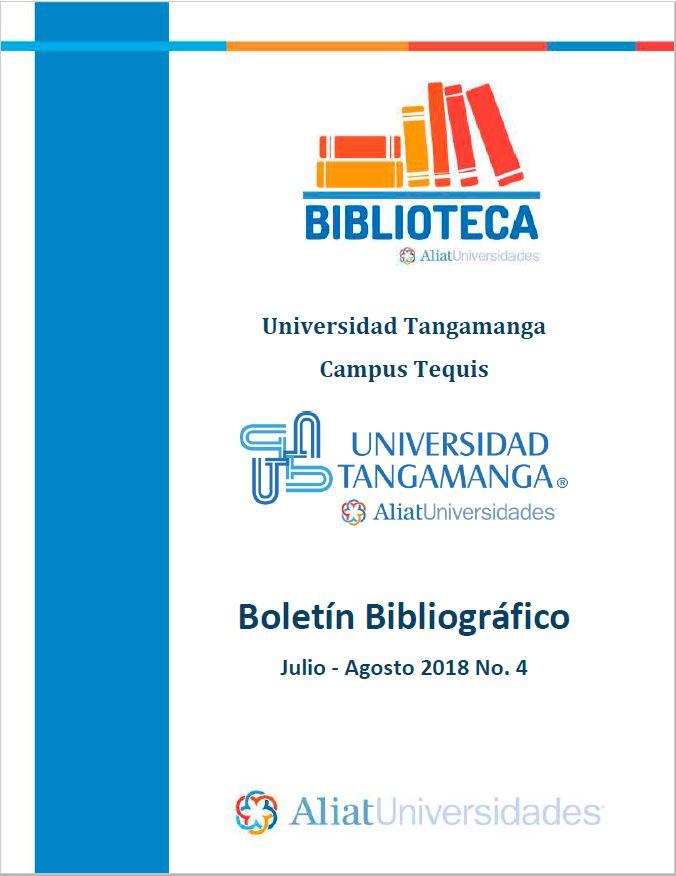 Universidad Tangamanga Campus Tequis Boletín Bibliográfico Julio–Agosto 2018, No. 4