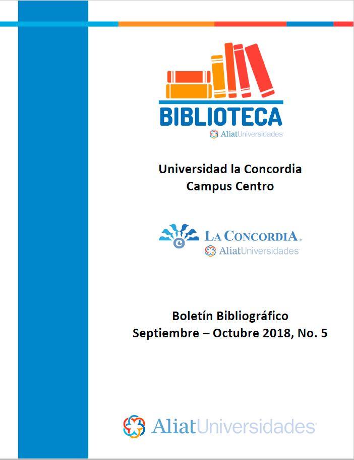 Universidad la Concordia Campus Centro Boletín Bibliogáfico Septiembre - Octubre 2018 No. 5
