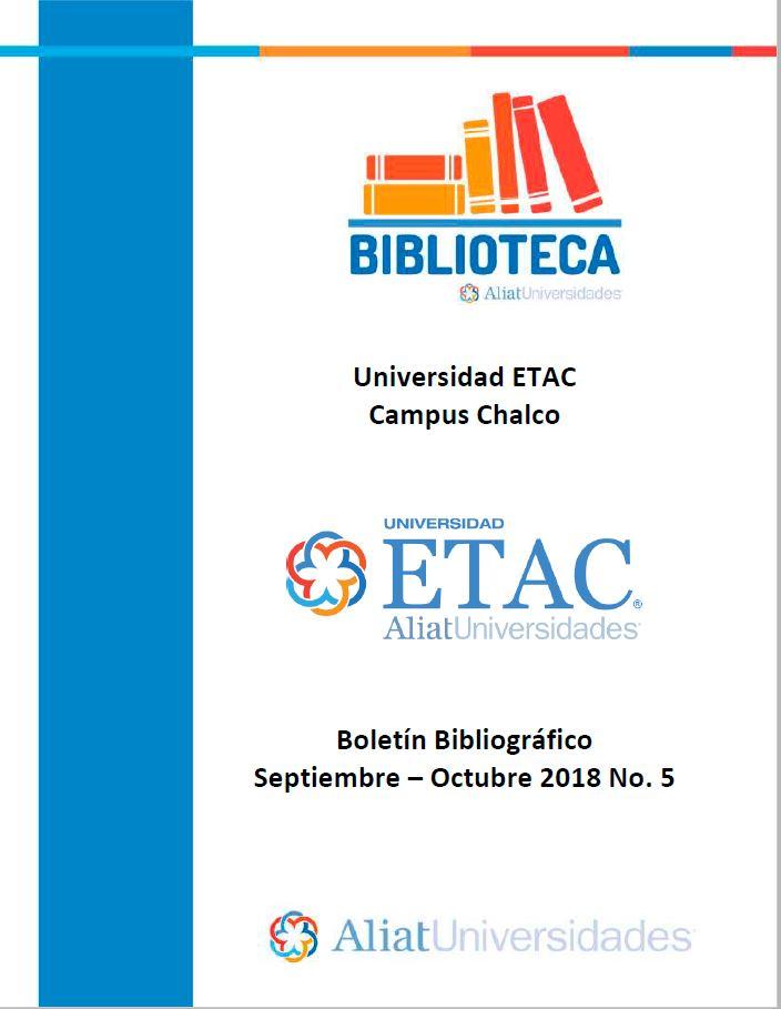 Universidad ETAC Campus Chalco Boletín Bibliográfico Septiembre - Octubre 2018, No. 5
