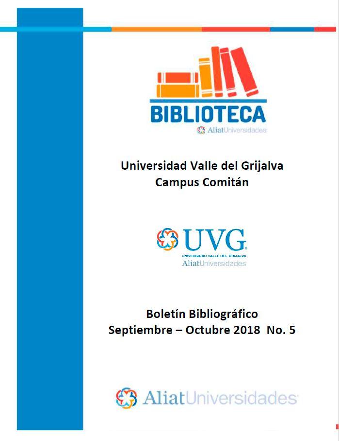 Universidad Valle de Grijalva Campus Comitán Boletín Bibliográfico Septiembre - Octubre 2018, No. 5