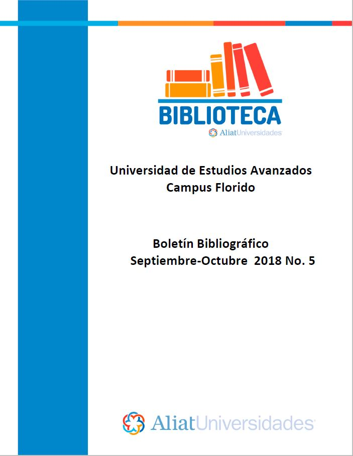 Universidad de Estudios Avanzados Campus Florido Boletín Bibliográfico Septiembre - Octubre 2018, No. 5
