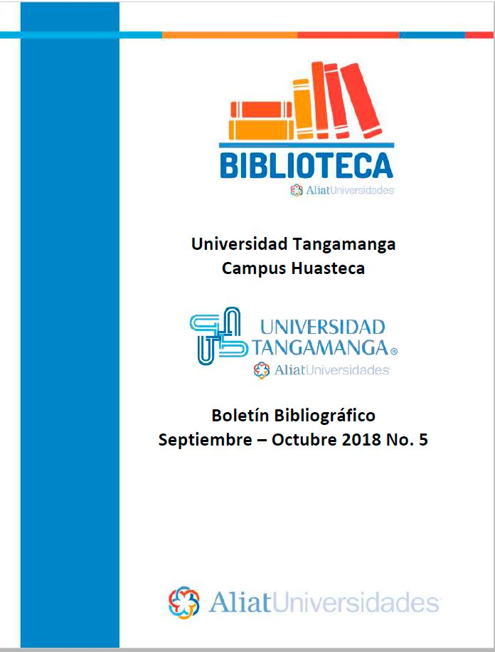 Universidad Tangamanga Campus Huasteca Boletín Bibliográfico Septiembre - Octubre 2018, No. 5