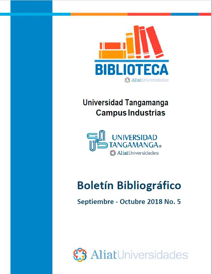 Universidad Tangamanga Campus Industrias Boletín Bibliográfico Septiembre – Octubre 2018, No. 5