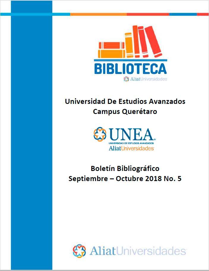 Universidad de Estudios Avanzados Campus Querétaro Boletín Bibliográfico Septiembre - Octubre 2018, No. 5