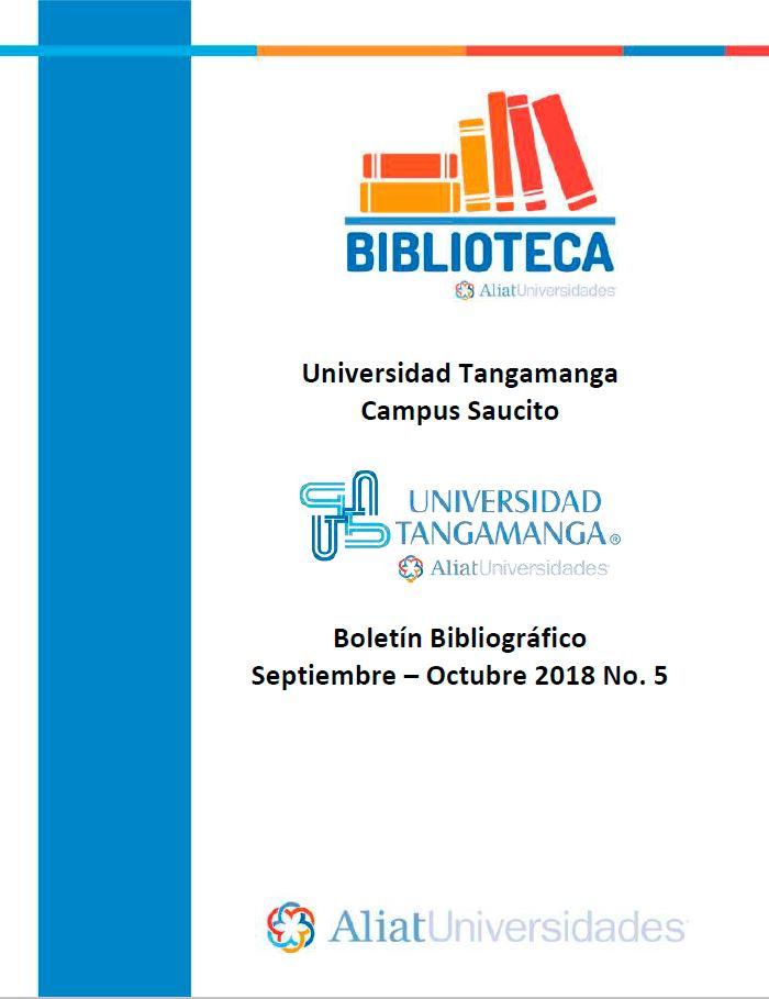 Universidad Tangamanga Campus Saucito Boletín Bibliográfico Septiembre - Agosto 2018, No. 5