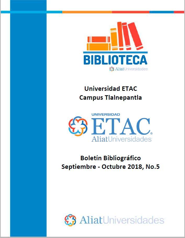 Universidad ETAC Campus Tlalnepantla Boletín Bibliográfico Septiembre - Octubre 2018, No. 5