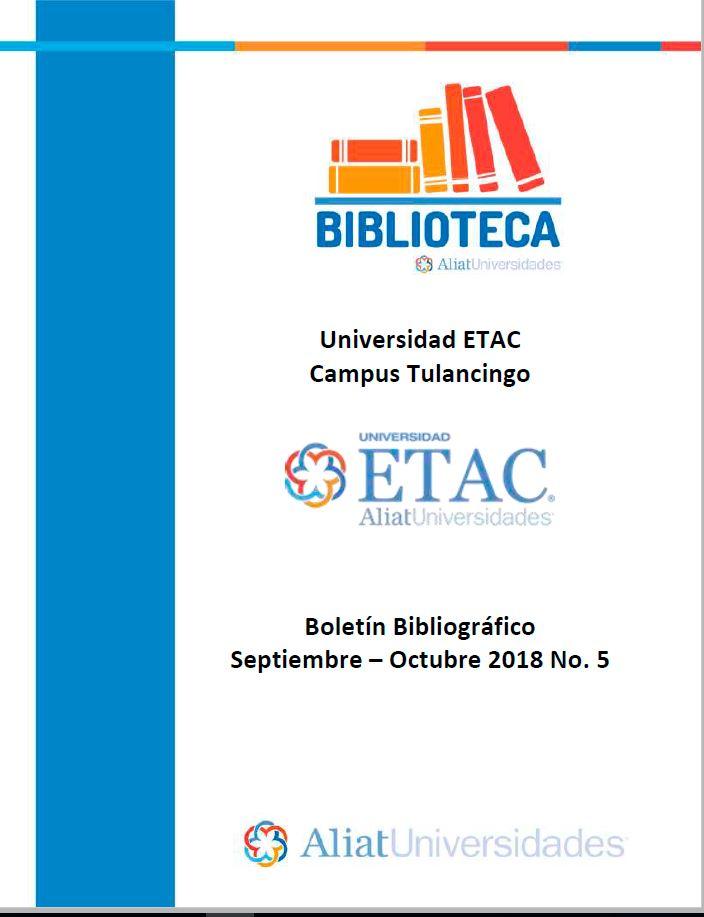 Universidad ETAC Campus Tulancingo Boletín Bibliográfico Septiembre - Octubre 2018, No. 5