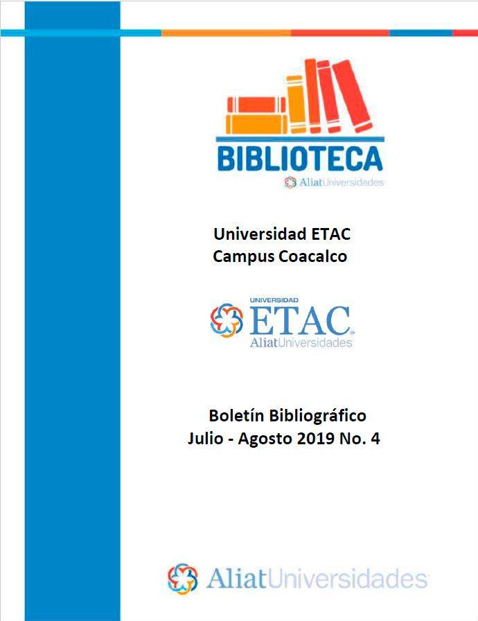 Universidad ETAC Campus Coacalco Boletín Bibliográfico Julio - Agosto 2019, No 4