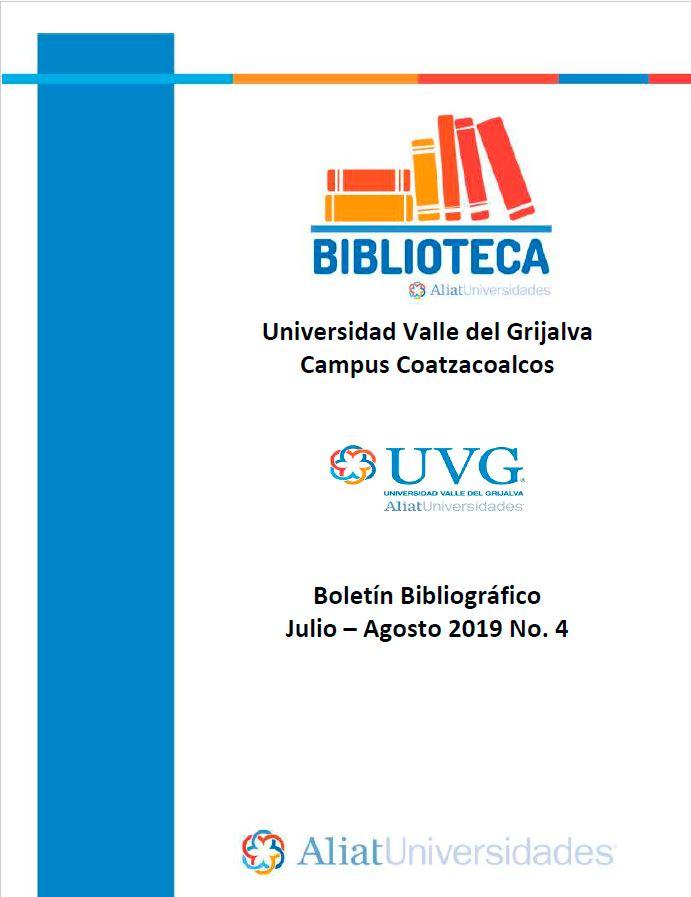 Universidad Valle de Grijalva Campus Coatzacoalcos Boletín Bibliográfico Julio - Agosto 2019, No 4