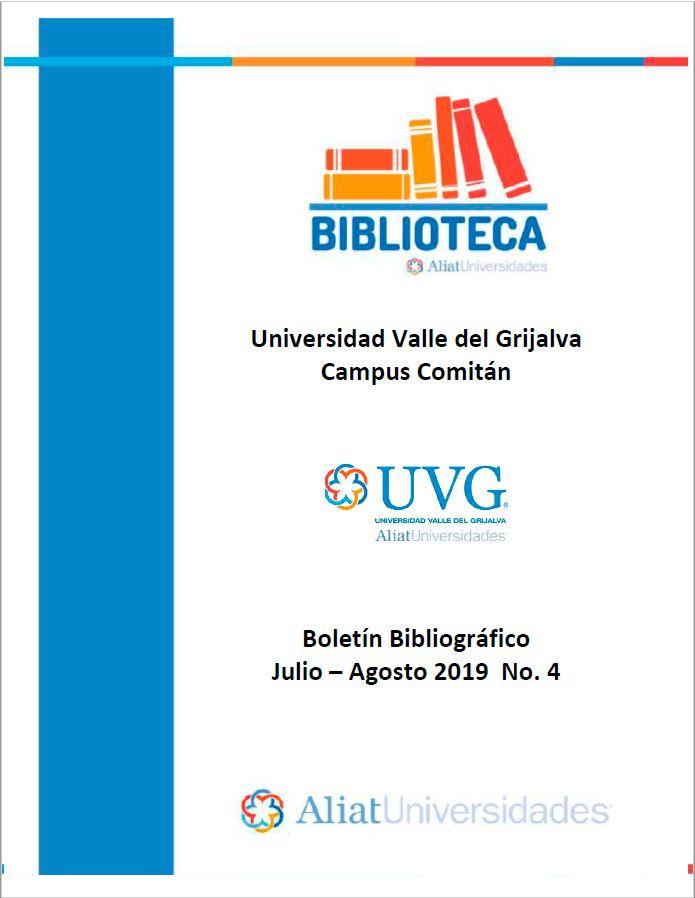 Universidad Valle de Grijalva Campus Comitán Boletín Bibliográfico Julio - Agosto 2019, No 4