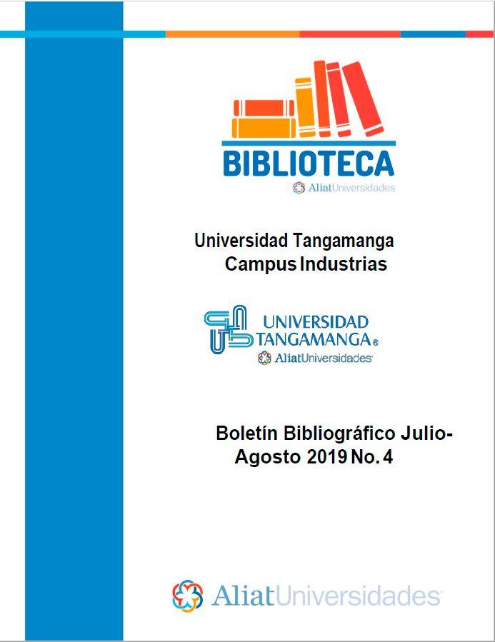 Universidad Tangamanga Campus Industrias Boletín Bibliográfico Julio - Agosto 2019, No 4