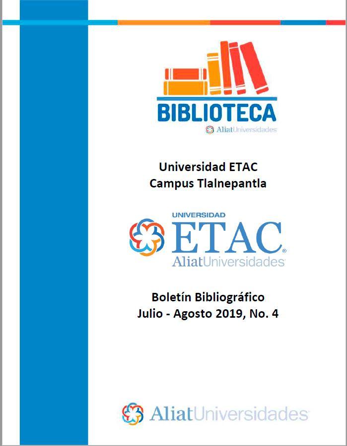 Universidad ETAC Campus Tlalnepantla Boletín Bibliográfico  Julio - Agosto 2019, No 4