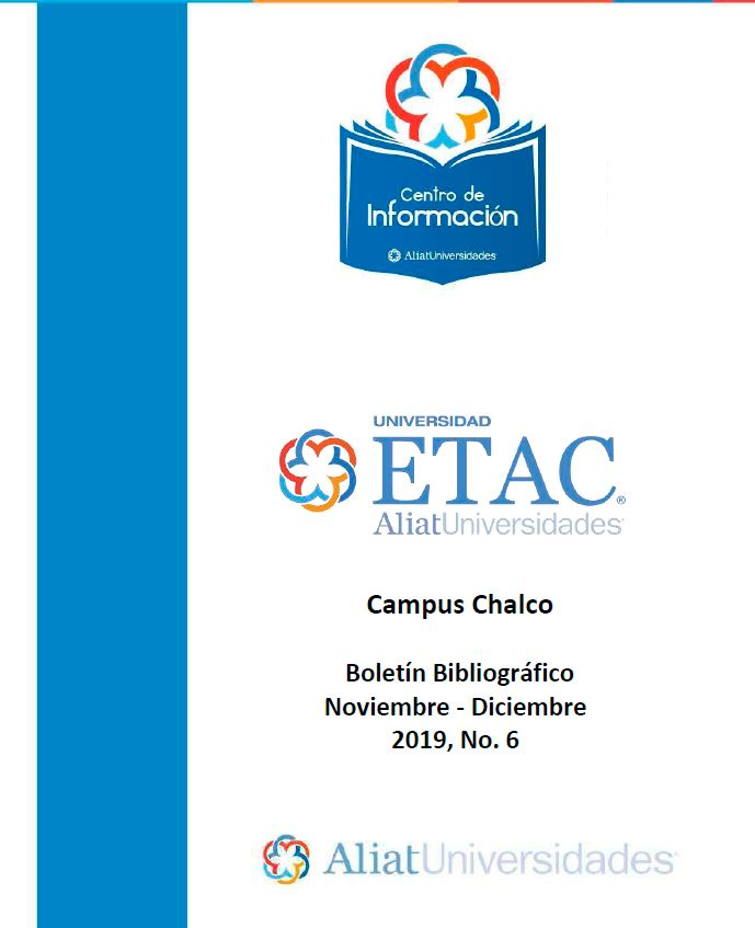 Universidad ETAC Campus Chalco Boletín Bibliográfico Noviembre - Diciembre 2019, No 6