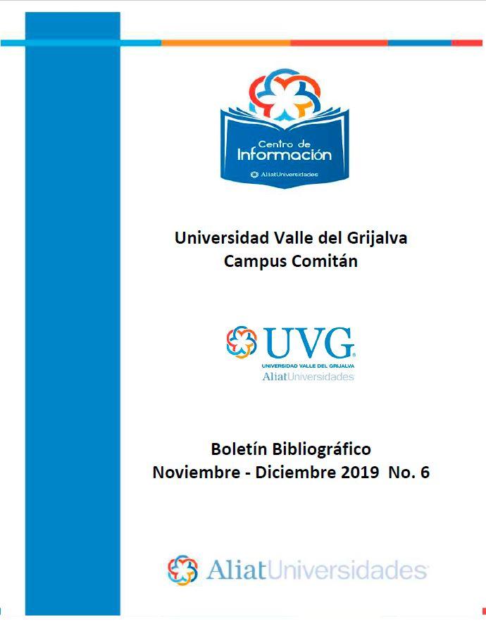 Universidad Valle de Grijalva Campus Comitán Boletín Bibliográfico Noviembre -Diciembre 2019, No 6
