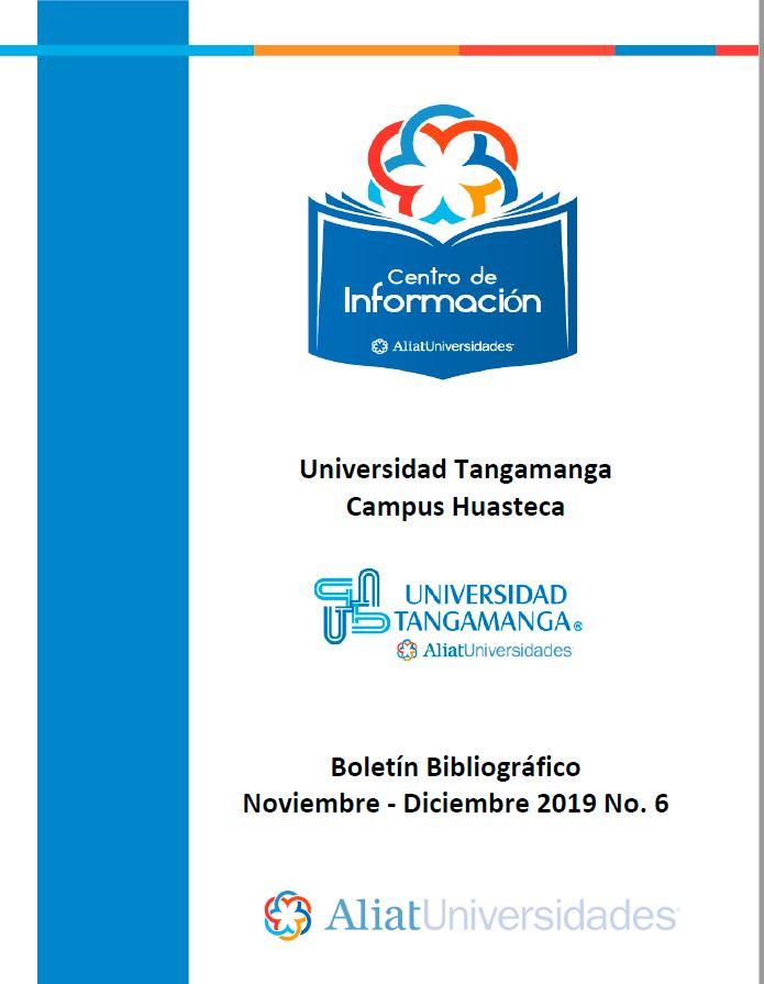 Universidad Tangamanga Campus Huasteca Boletín Bibliográfico Noviembre - Diciembre 2019, No 6