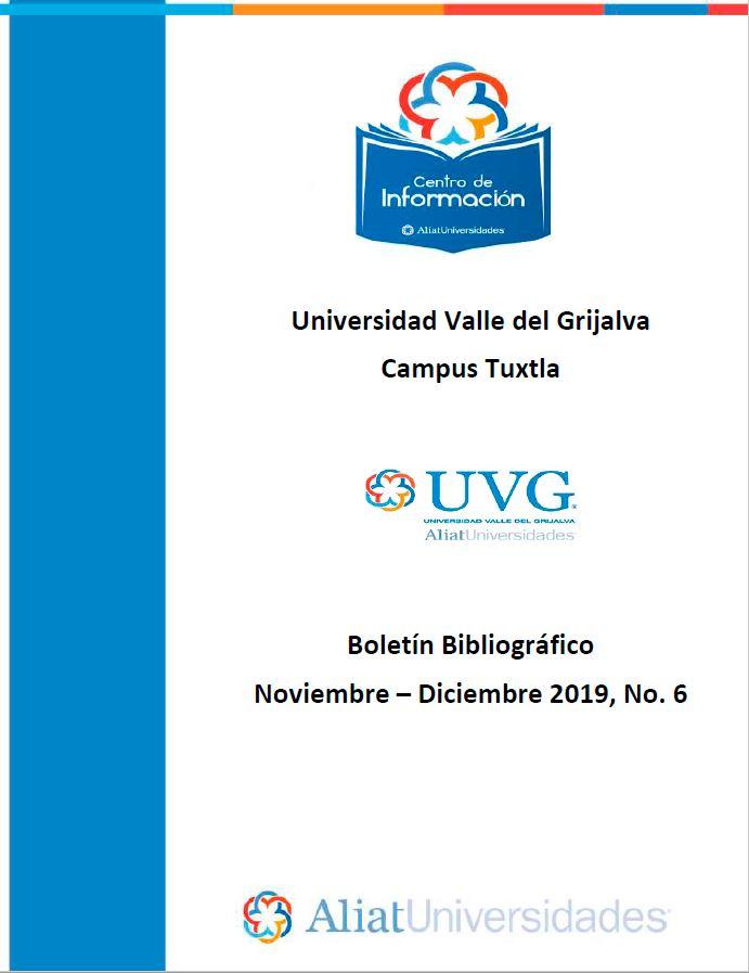Universidad Valle de Grijalva Campus Tuxtla Boletín Bibliográfico  Noviembre - Diciembre 2019, No 6
