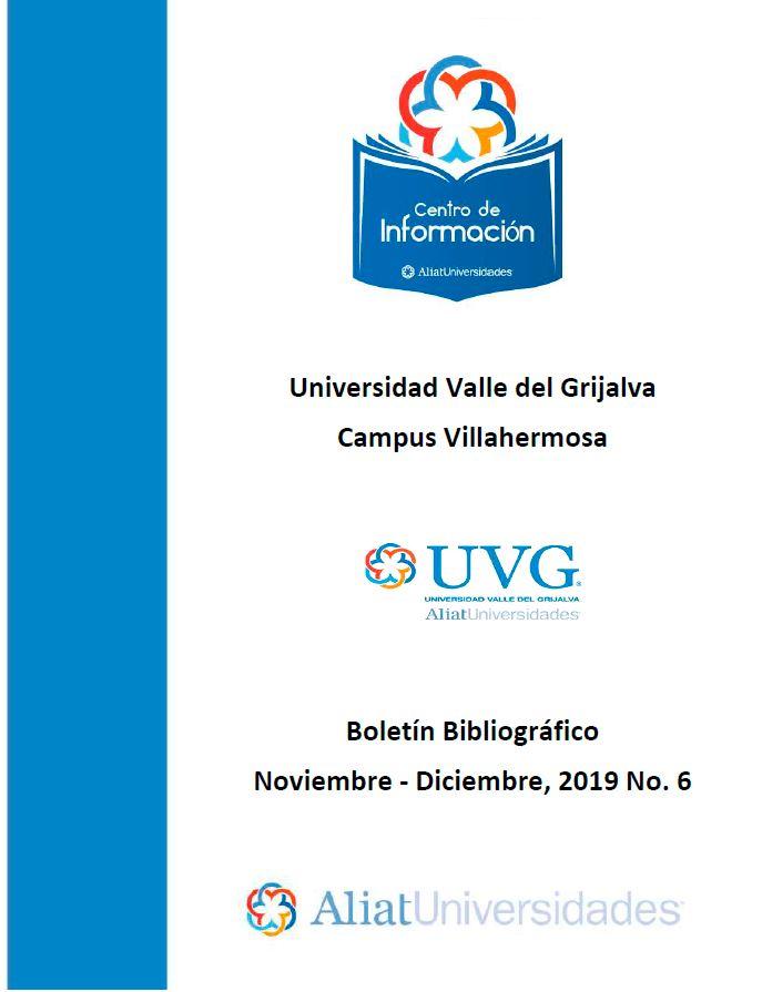 Universidad Valle del Grijalva Campus Villahermosa Boletín Bibliográfico Noviembre - Diciembre 2019, No 6