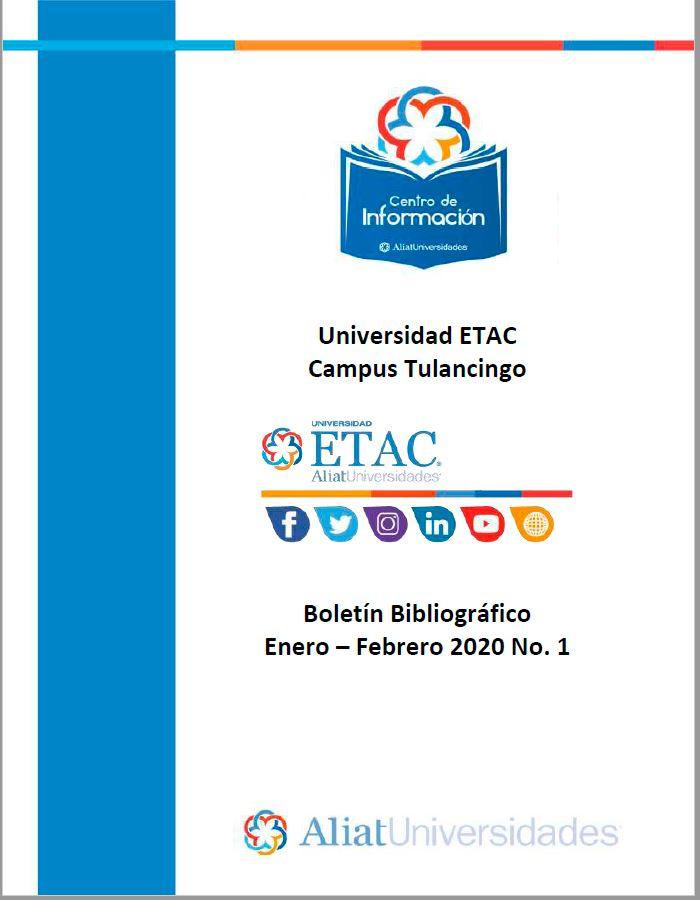 Universidad ETAC Campus Tulancingo Boletín Bibliográfico  Enero - Febrero 2020 No 1